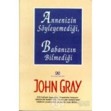 Annenizin Söyleyemediği, Babanızın Bilmediği- John Gray